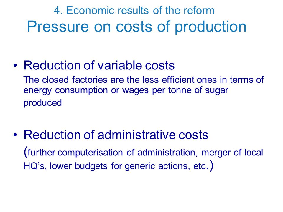 4. Economic results of the reform Pressure on costs of production Reduction of variable costs The closed factories are the less efficient ones in term