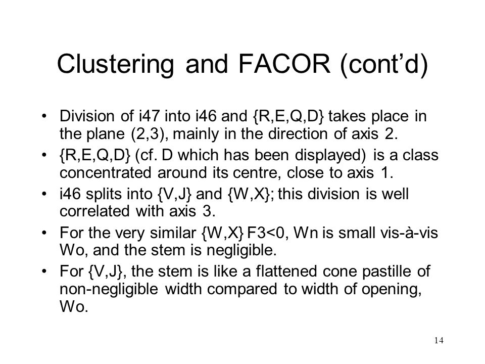 14 Clustering and FACOR (cont'd) Division of i47 into i46 and {R,E,Q,D} takes place in the plane (2,3), mainly in the direction of axis 2. {R,E,Q,D} (