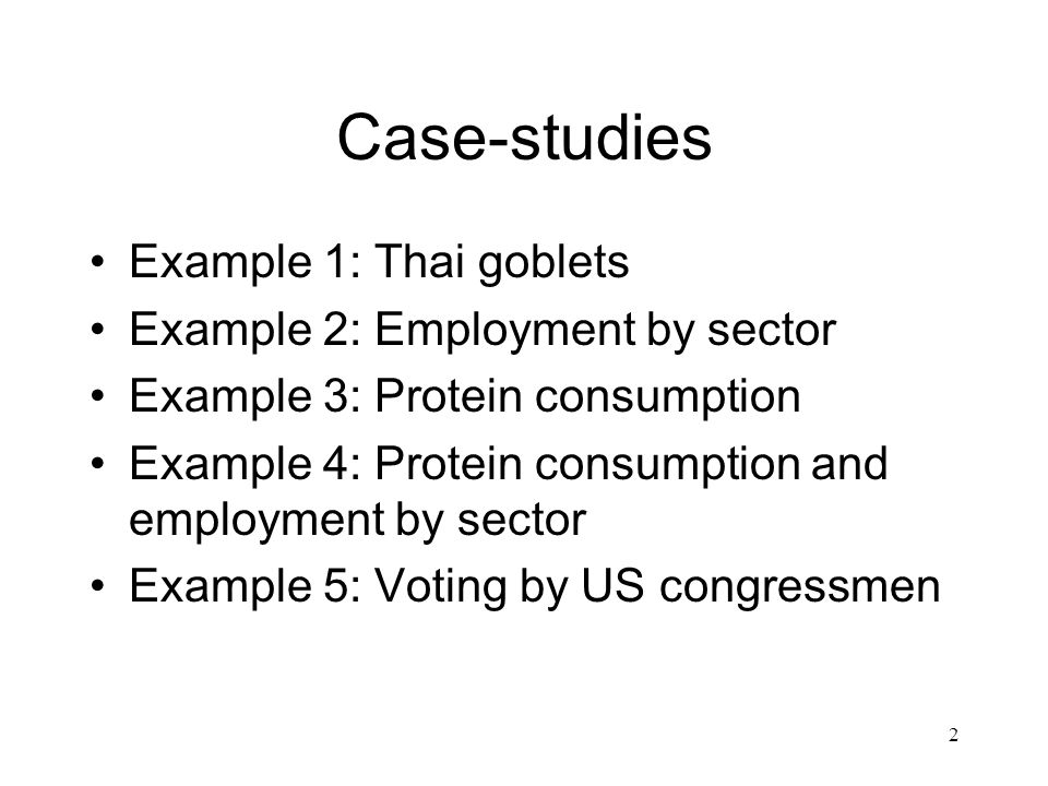 2 Case-studies Example 1: Thai goblets Example 2: Employment by sector Example 3: Protein consumption Example 4: Protein consumption and employment by sector Example 5: Voting by US congressmen