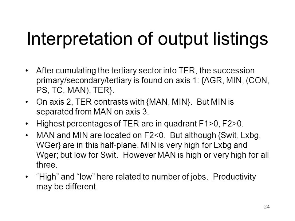 24 Interpretation of output listings After cumulating the tertiary sector into TER, the succession primary/secondary/tertiary is found on axis 1: {AGR