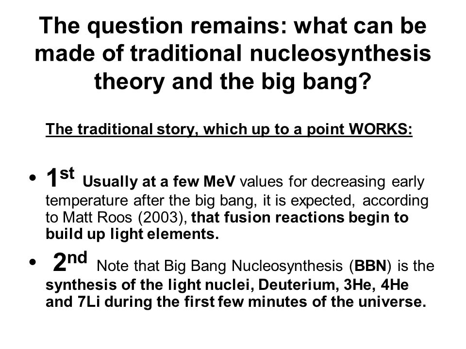 The question remains: what can be made of traditional nucleosynthesis theory and the big bang.
