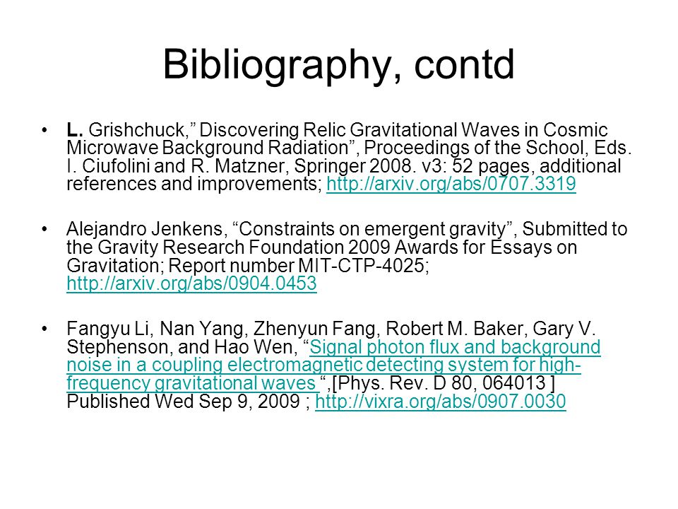 "Bibliography, contd L. Grishchuck,"" Discovering Relic Gravitational Waves in Cosmic Microwave Background Radiation"", Proceedings of the School, Eds. I"