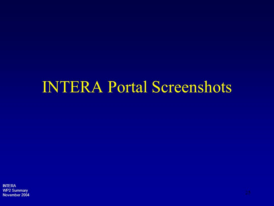 25 INTERA Portal Screenshots INTERA WP2 Summary November 2004