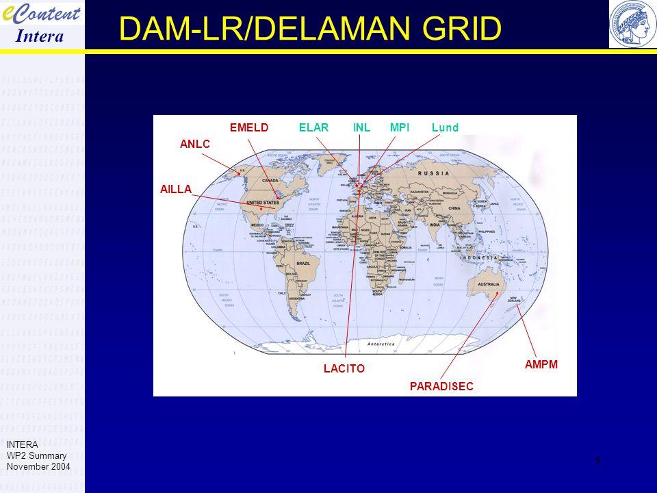 5 DAM-LR/DELAMAN GRID Intera MPI AILLA EMELD ANLC LACITO ELAR PARADISEC AMPM LundINL INTERA WP2 Summary November 2004