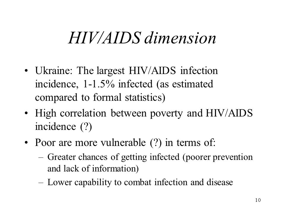 10 HIV/AIDS dimension Ukraine: The largest HIV/AIDS infection incidence, 1-1.5% infected (as estimated compared to formal statistics) High correlation