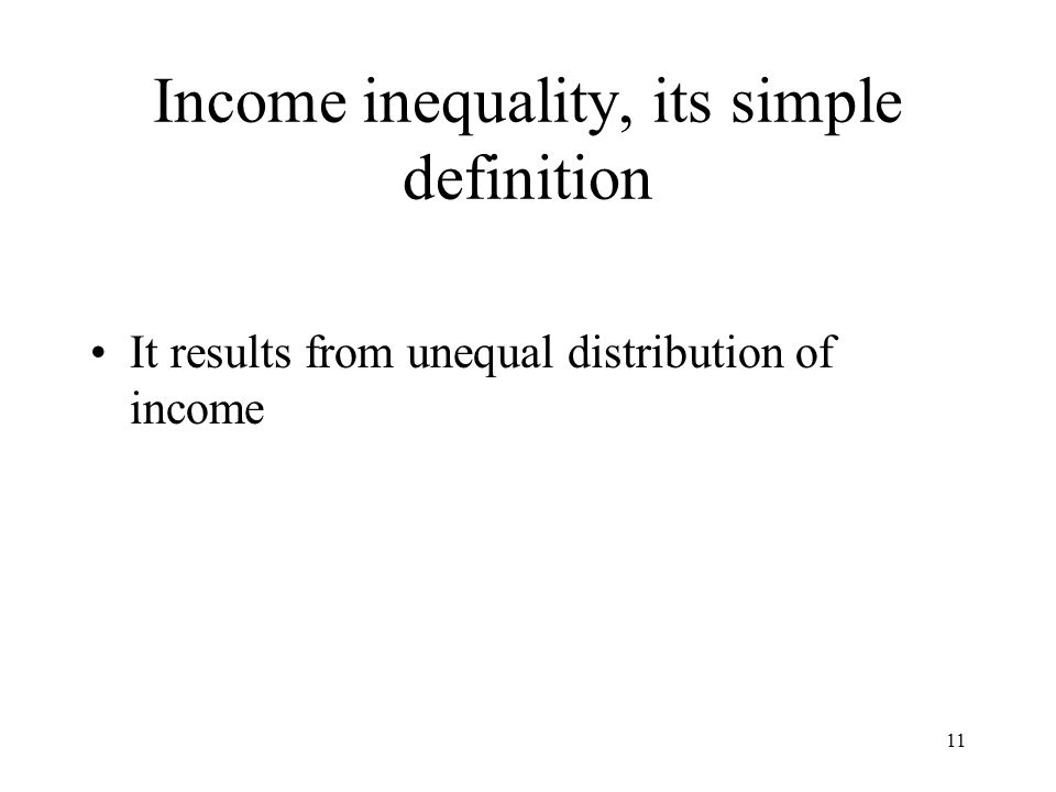 11 Income inequality, its simple definition It results from unequal distribution of income