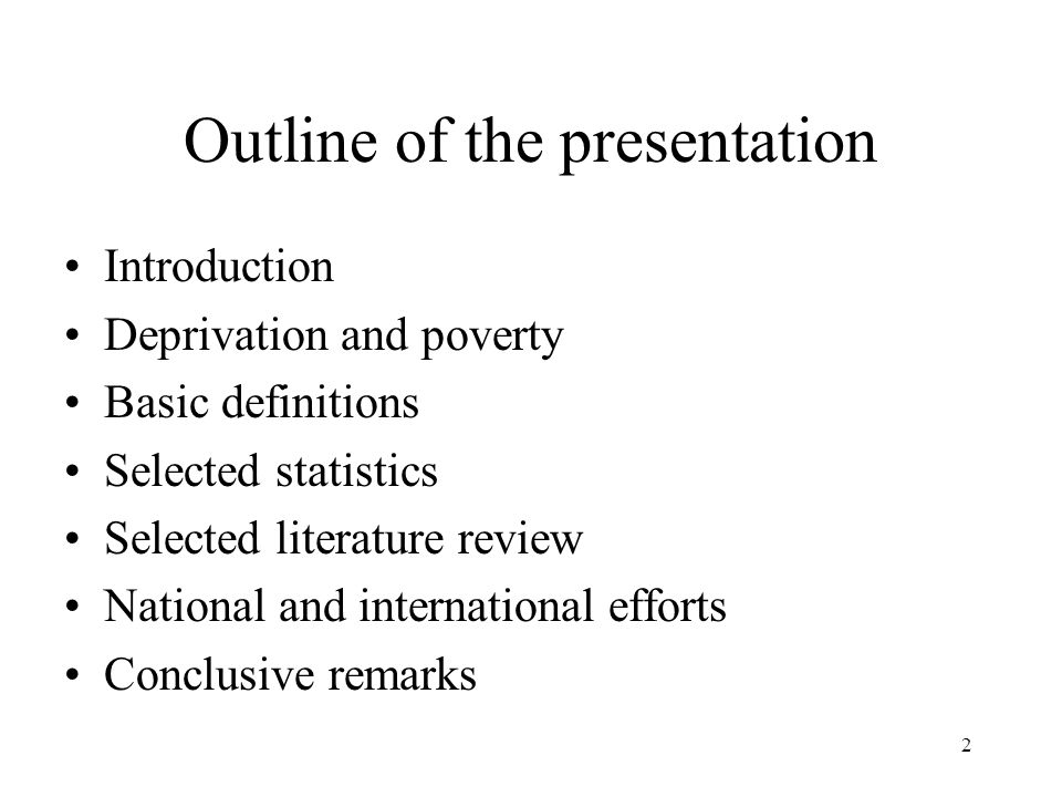 2 Outline of the presentation Introduction Deprivation and poverty Basic definitions Selected statistics Selected literature review National and inter