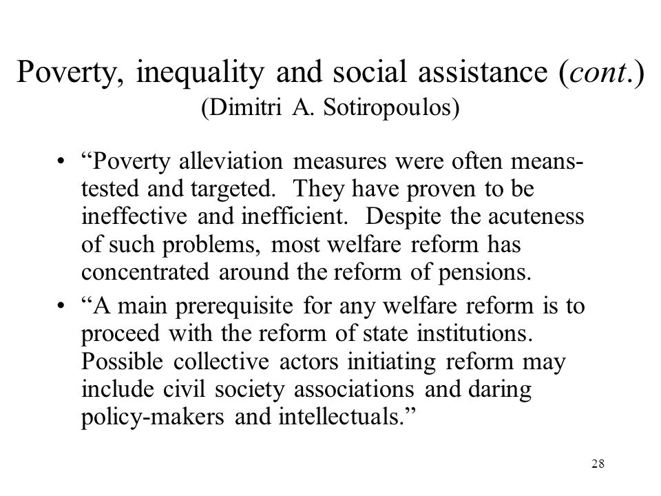 "28 Poverty, inequality and social assistance (cont.) (Dimitri A. Sotiropoulos) ""Poverty alleviation measures were often means- tested and targeted. Th"