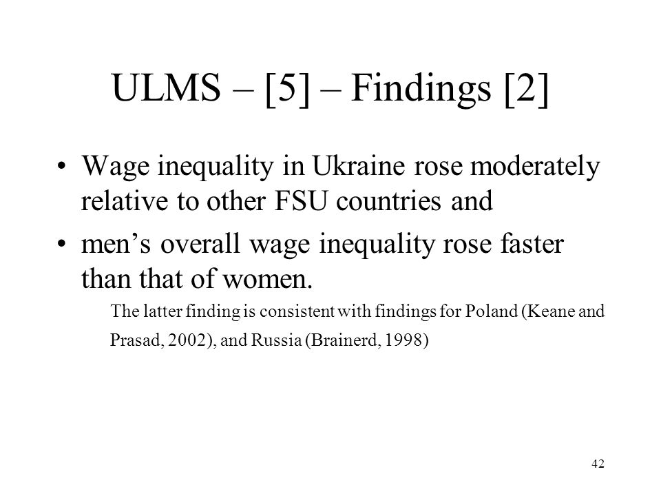 42 ULMS – [5] – Findings [2] Wage inequality in Ukraine rose moderately relative to other FSU countries and men's overall wage inequality rose faster