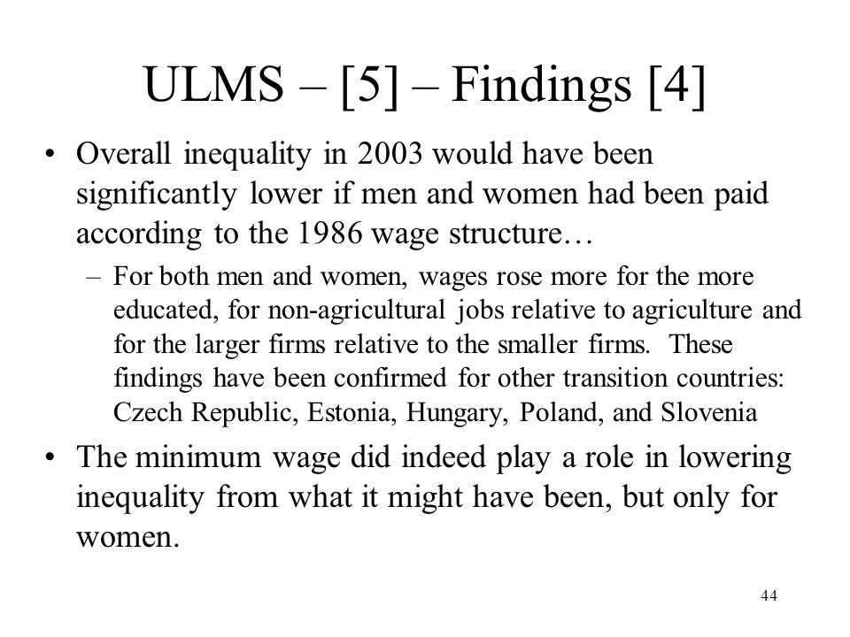 44 ULMS – [5] – Findings [4] Overall inequality in 2003 would have been significantly lower if men and women had been paid according to the 1986 wage