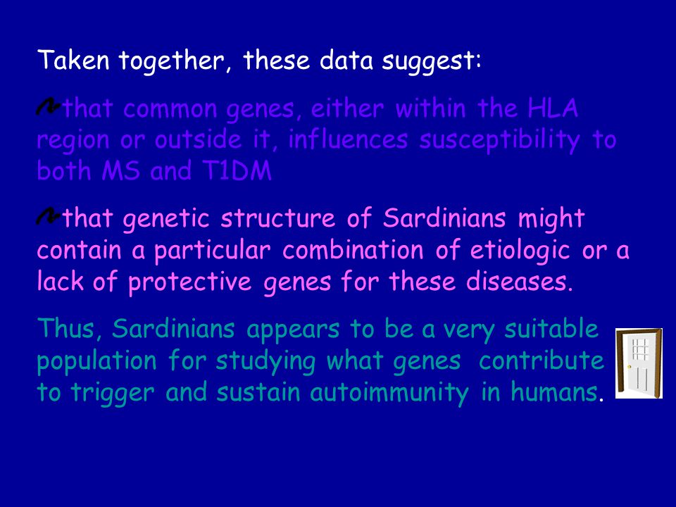 Taken together, these data suggest: that common genes, either within the HLA region or outside it, influences susceptibility to both MS and T1DM that genetic structure of Sardinians might contain a particular combination of etiologic or a lack of protective genes for these diseases.
