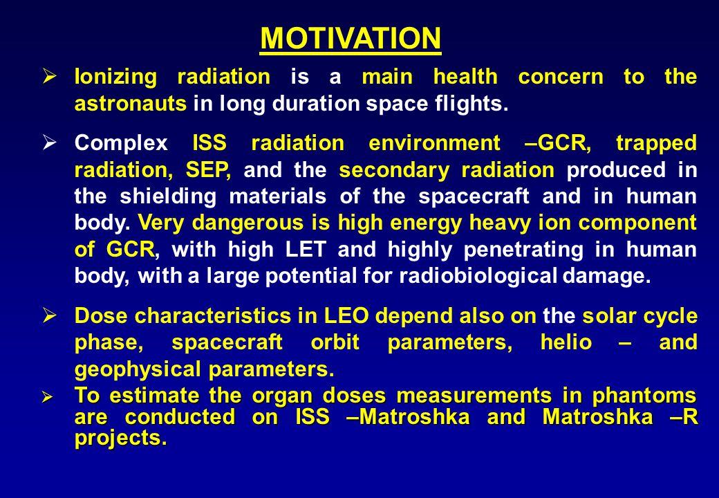  Ionizing radiation is a main health concern to the astronauts in long duration space flights.
