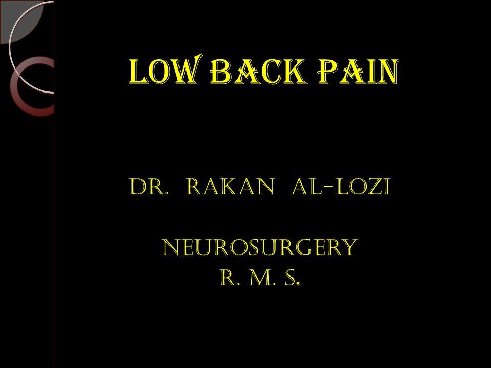 Low Back Pain Low Back Pain Dr. Rakan AL-Lozi Neurosurgery R. M. s.
