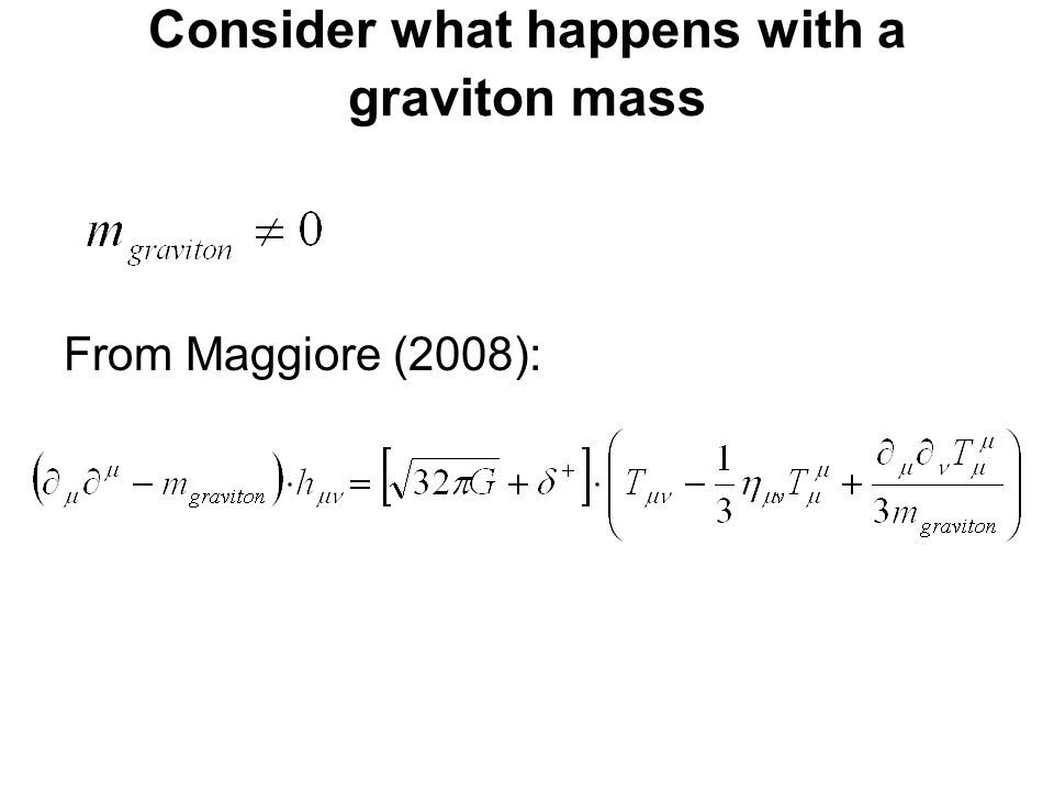 Consider what happens with a graviton mass From Maggiore (2008):
