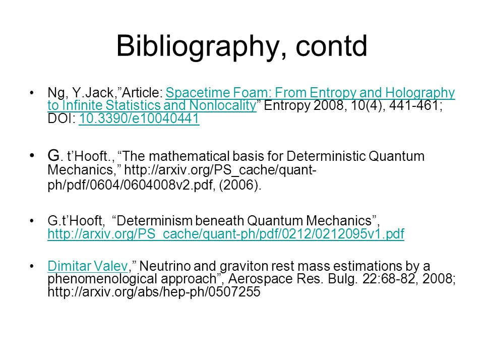 Bibliography, contd Ng, Y.Jack, Article: Spacetime Foam: From Entropy and Holography to Infinite Statistics and Nonlocality Entropy 2008, 10(4), 441-461; DOI: 10.3390/e10040441Spacetime Foam: From Entropy and Holography to Infinite Statistics and Nonlocality10.3390/e10040441 G.