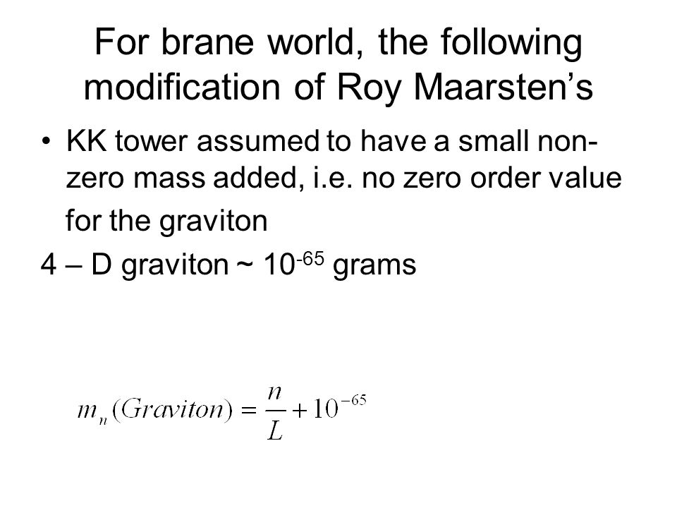 For brane world, use these evolution equations Friedman equation, subsequently modified Density equation, with non- zero graviton mass