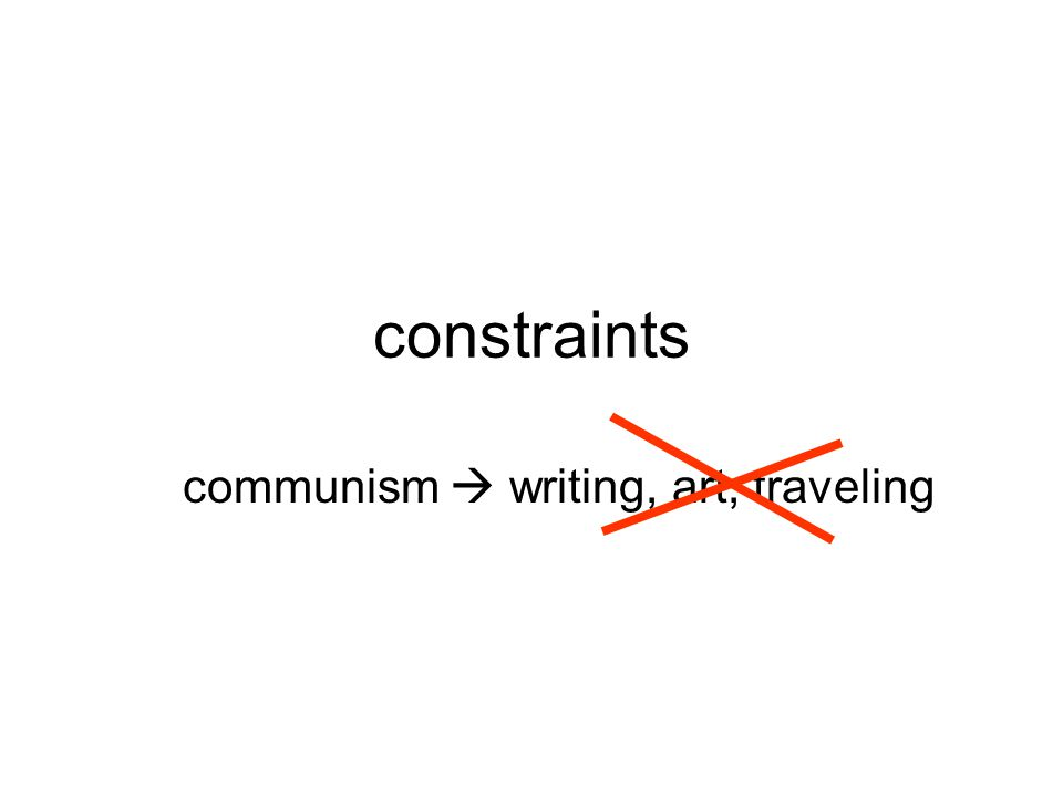 constraints communism  writing, art, traveling