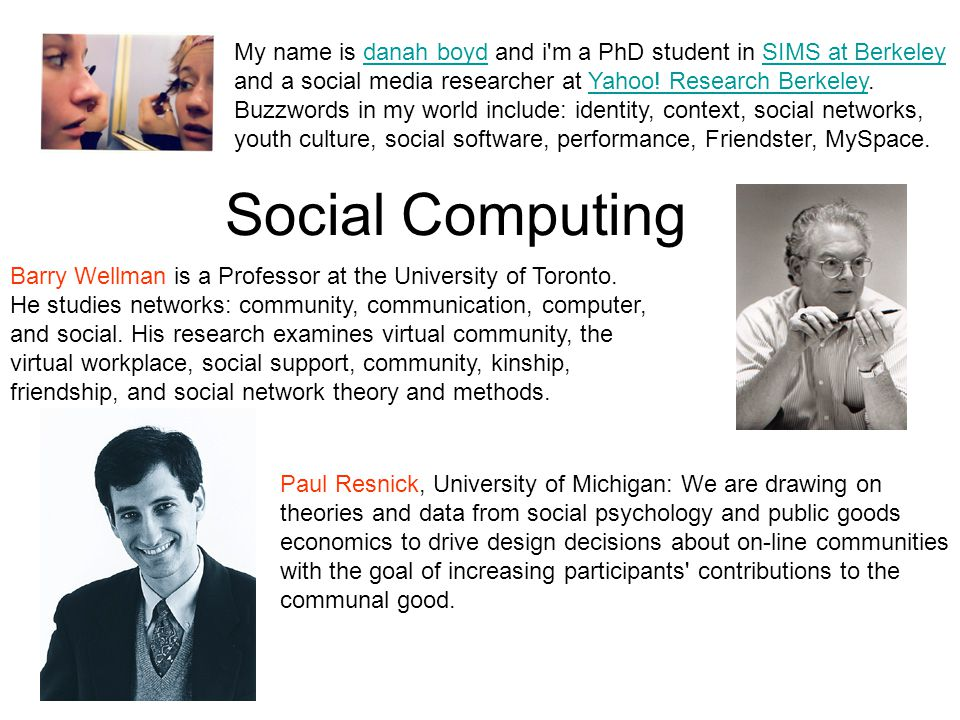 Social Computing My name is danah boyd and i'm a PhD student in SIMS at Berkeleydanah boydSIMS at Berkeley and a social media researcher at Yahoo! Res