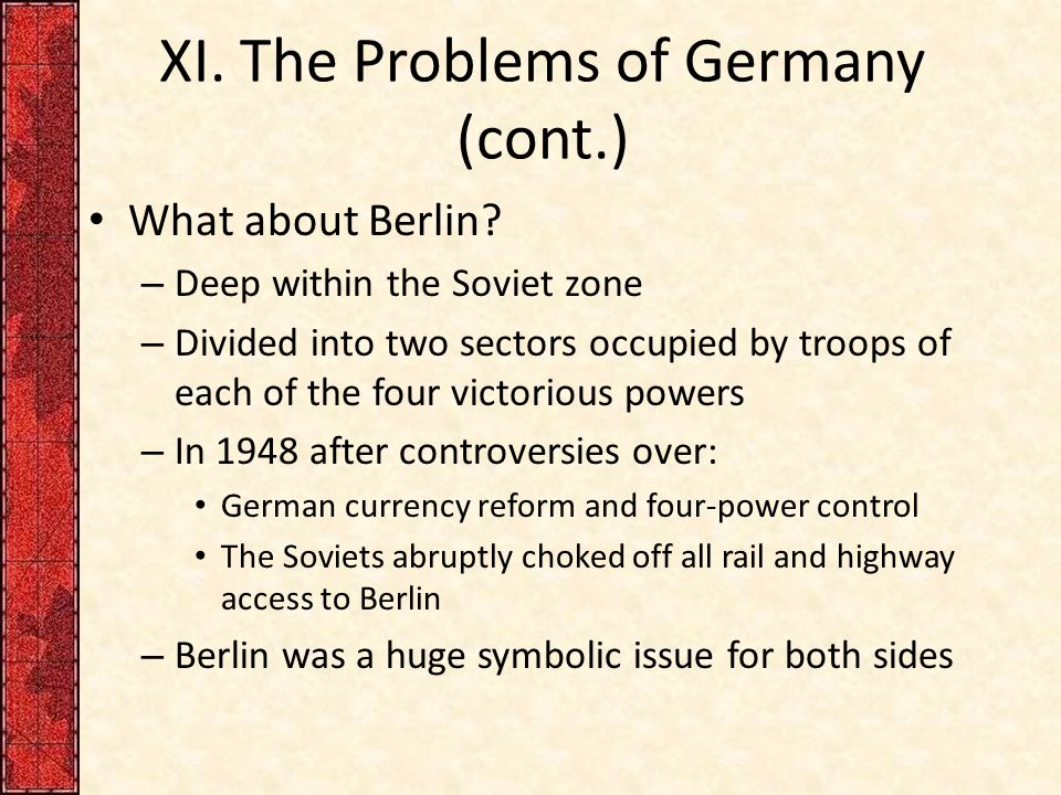 XI.The Problems of Germany (cont.) What about Berlin.