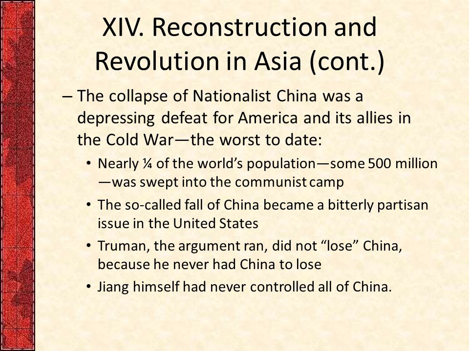 XIV. Reconstruction and Revolution in Asia (cont.) – The collapse of Nationalist China was a depressing defeat for America and its allies in the Cold