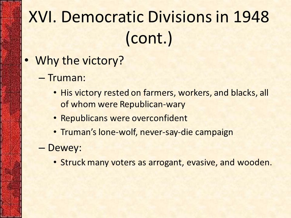 XVI.Democratic Divisions in 1948 (cont.) Why the victory.