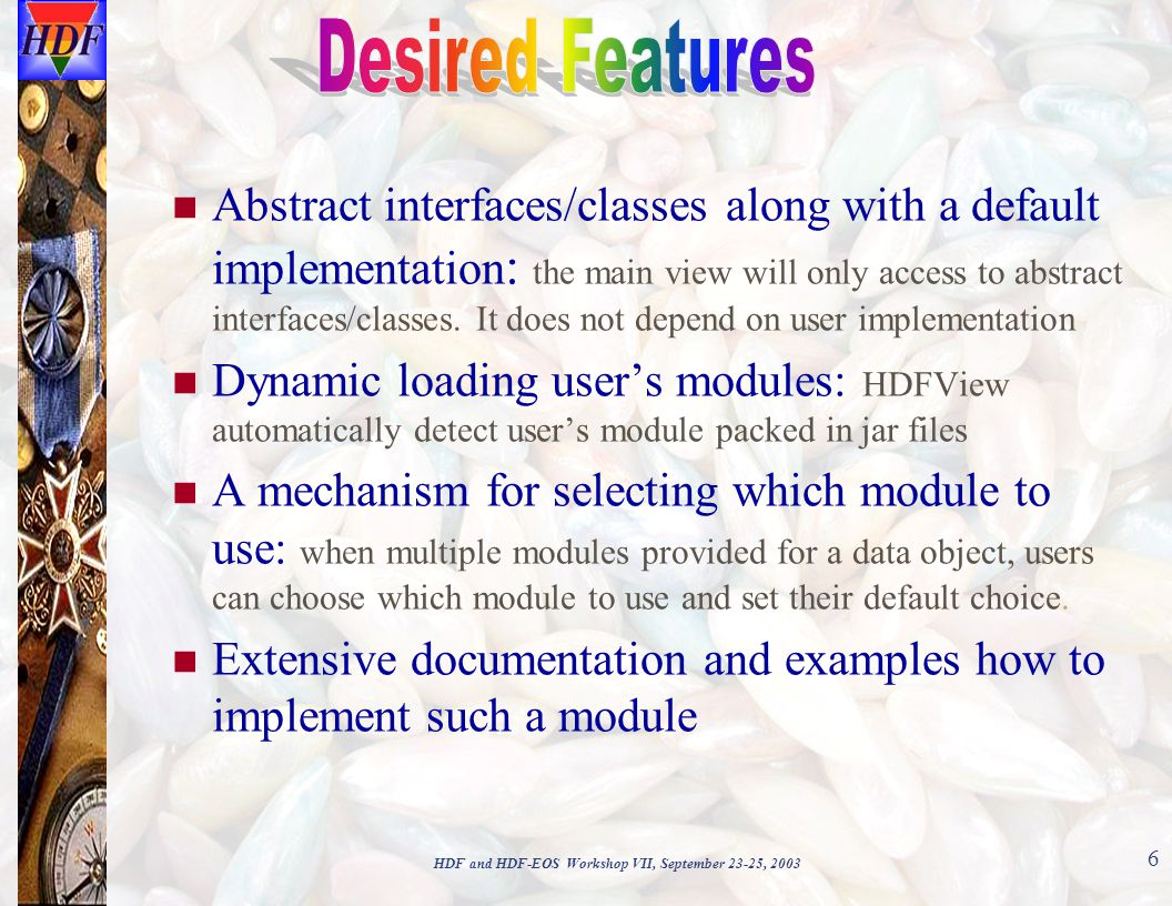 HDF and HDF-EOS Workshop VII, September 23-25, 2003 6 Abstract interfaces/classes along with a default implementation : the main view will only access to abstract interfaces/classes.