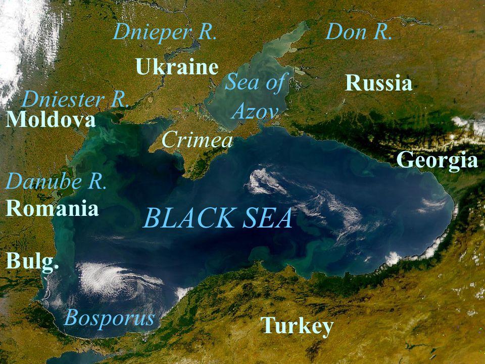 BLACK SEA Sea of Azov Don R. Crimea Ukraine Georgia Turkey Dnieper R. Danube R. Bosporus Russia Romania Moldova Dniester R. Bulg.