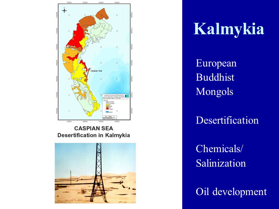 Kalmykia European Buddhist Mongols Desertification Chemicals/ Salinization Oil development