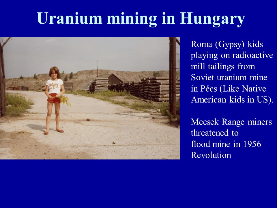 Uranium mining in Hungary Roma (Gypsy) kids playing on radioactive mill tailings from Soviet uranium mine in Pécs (Like Native American kids in US).