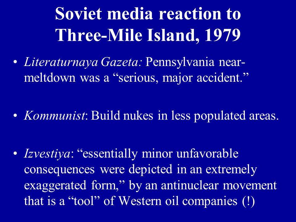 "Soviet media reaction to Three-Mile Island, 1979 Literaturnaya Gazeta: Pennsylvania near- meltdown was a ""serious, major accident."" Kommunist: Build n"
