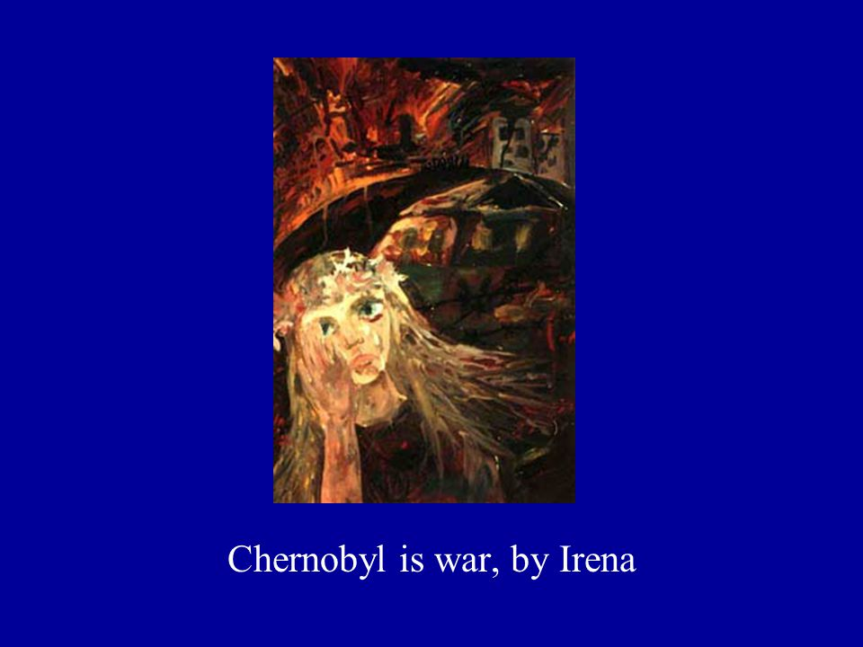 Chernobyl is war, by Irena