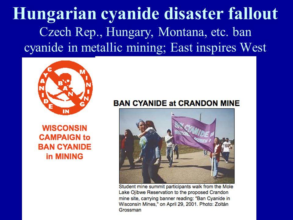 Hungarian cyanide disaster fallout Czech Rep., Hungary, Montana, etc. ban cyanide in metallic mining; East inspires West