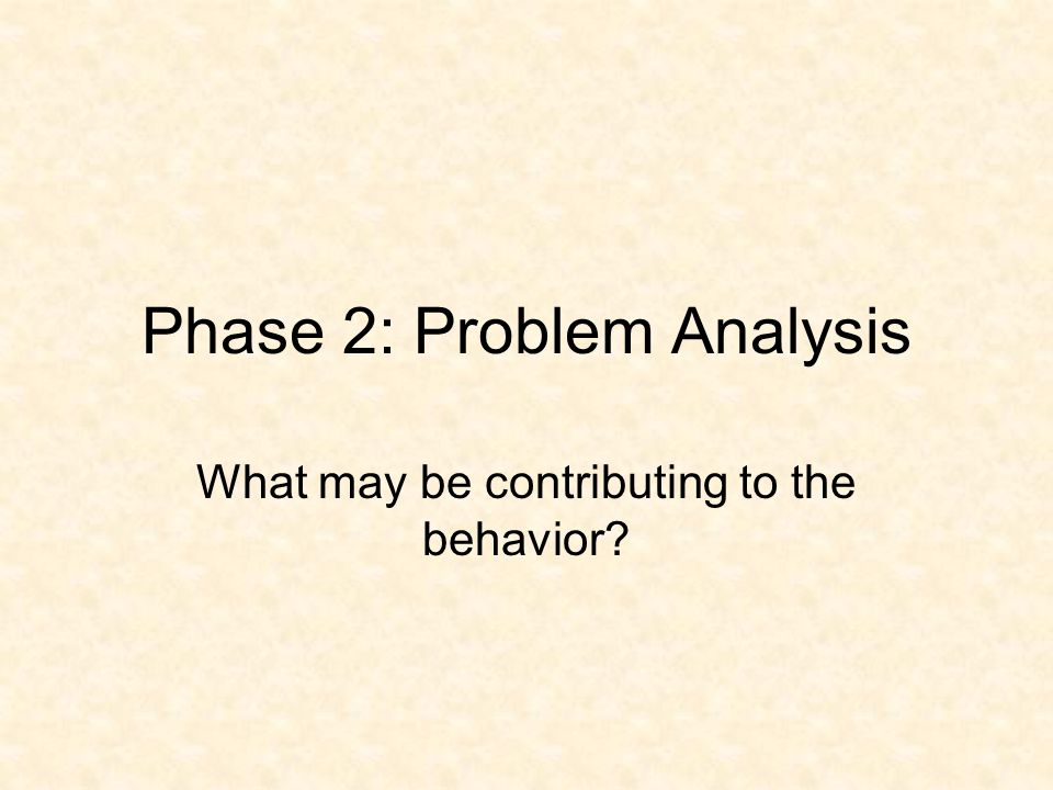 4 Steps of Phase 1: Problem Identification 1.Operationally Define problem 2.Collect Baseline Data 3.State discrepancy between what is expected (typical peer performance) and what is occurring.