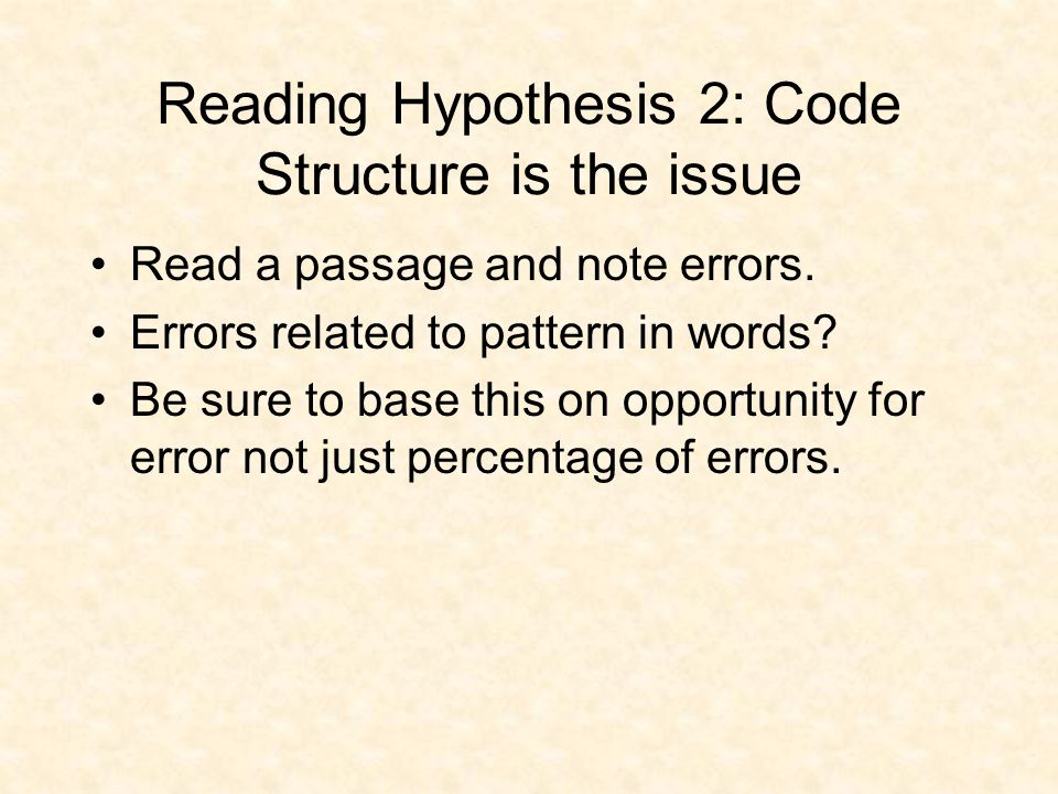 Reading Hypothesis 1: Error not important to meaning Tally errors and get percent of words that violate meaning (i.e.
