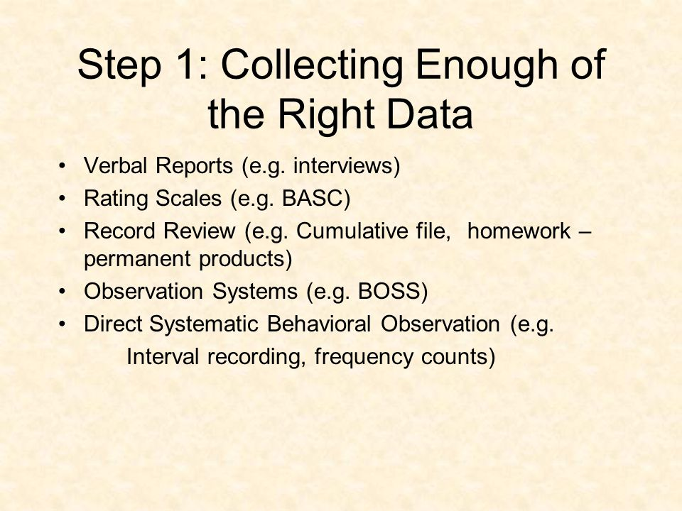 2 Steps of Phase 2: Problem Analysis 1.Collect enough of the right data. 2.Generate hypotheses of controllable variables related to the behavior.