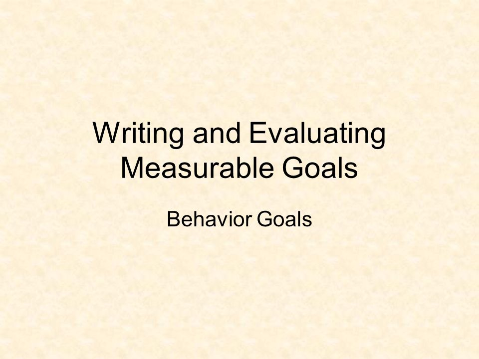 Step 1: Set a goal Goal should be to bring the student's behavior into acceptable levels relative to peers.