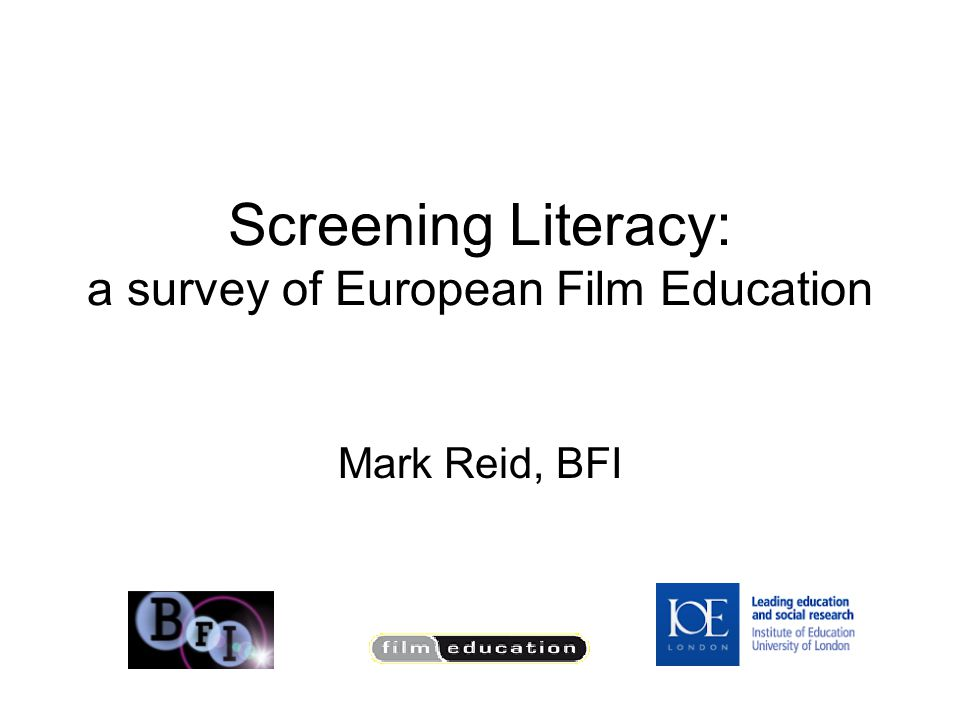 Screening Literacy: a survey of European Film Education Mark Reid, BFI