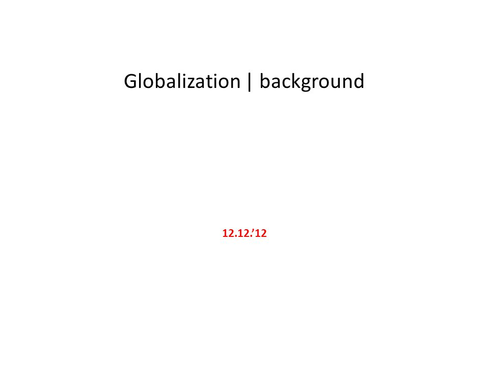 Globalization | background 12.12.'12
