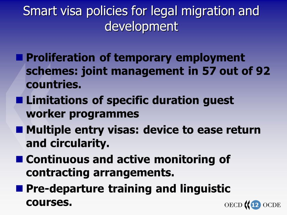 12 Smart visa policies for legal migration and development Proliferation of temporary employment schemes: joint management in 57 out of 92 countries.