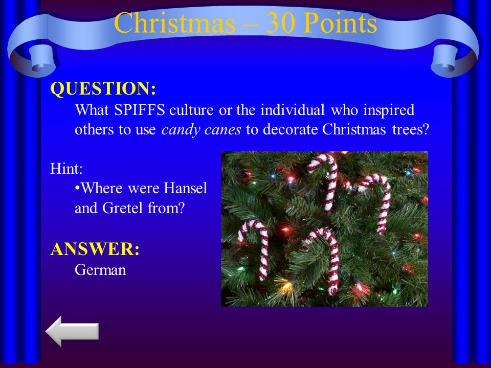 Christmas – 30 Points QUESTION: What SPIFFS culture or the individual who inspired others to use candy canes to decorate Christmas trees.