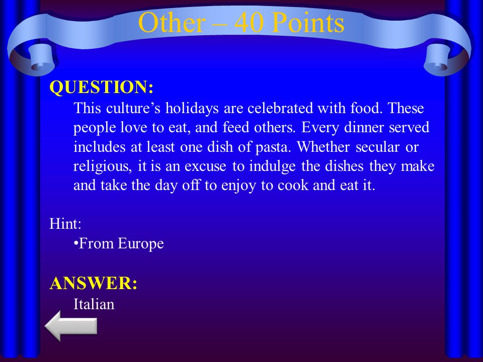 Other – 40 Points QUESTION: This culture's holidays are celebrated with food.