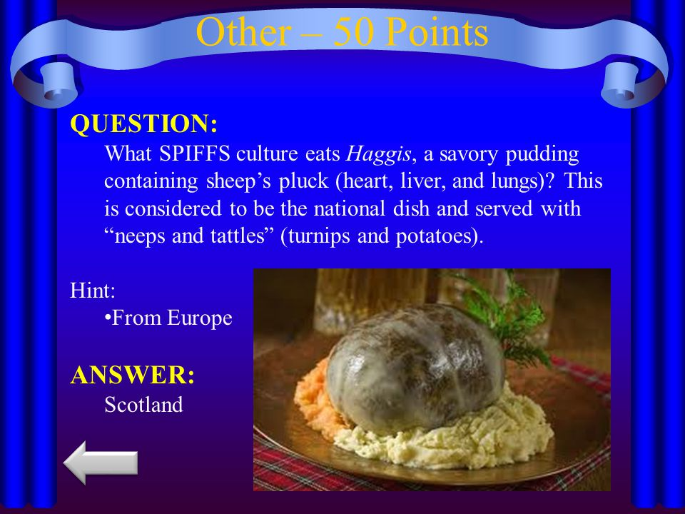 Other – 50 Points QUESTION: What SPIFFS culture eats Haggis, a savory pudding containing sheep's pluck (heart, liver, and lungs).