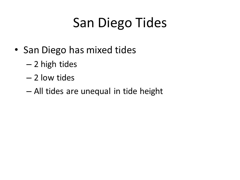 San Diego Tides San Diego has mixed tides – 2 high tides – 2 low tides – All tides are unequal in tide height