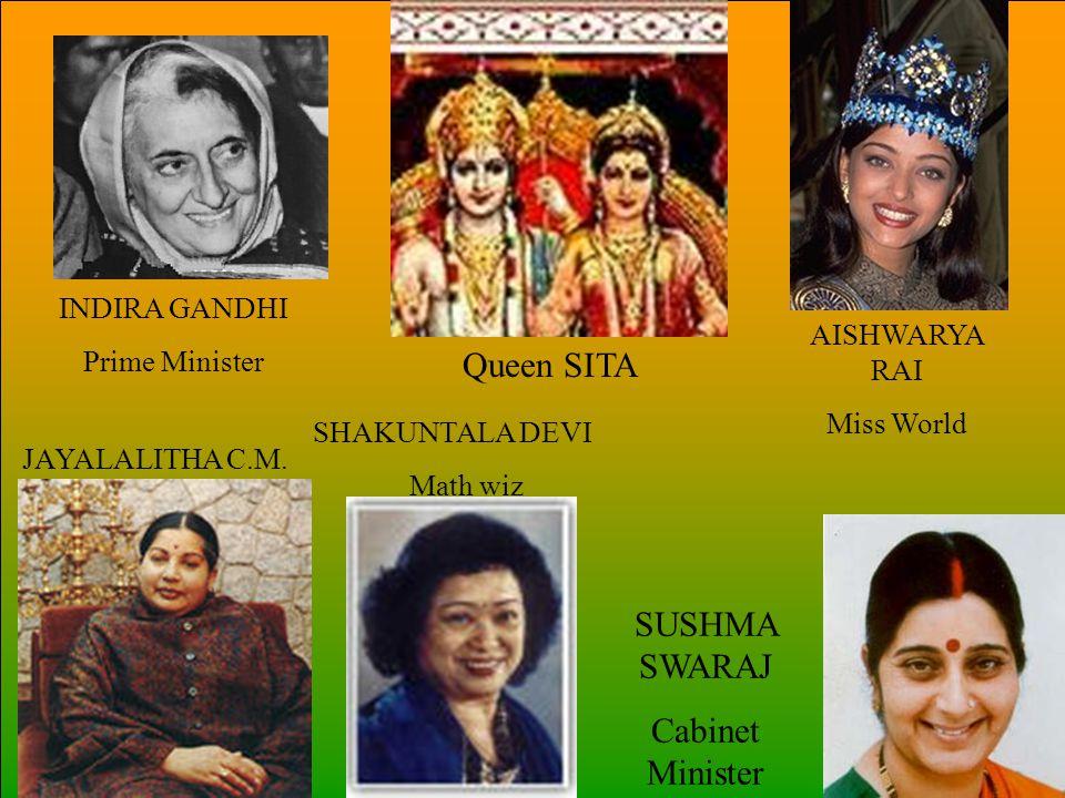 INDIRA GANDHI Prime Minister Queen SITA AISHWARYA RAI Miss World SHAKUNTALA DEVI Math wiz JAYALALITHA C.M.