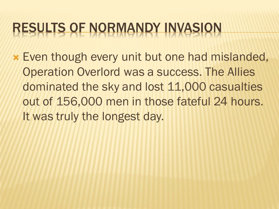  Even though every unit but one had mislanded, Operation Overlord was a success.