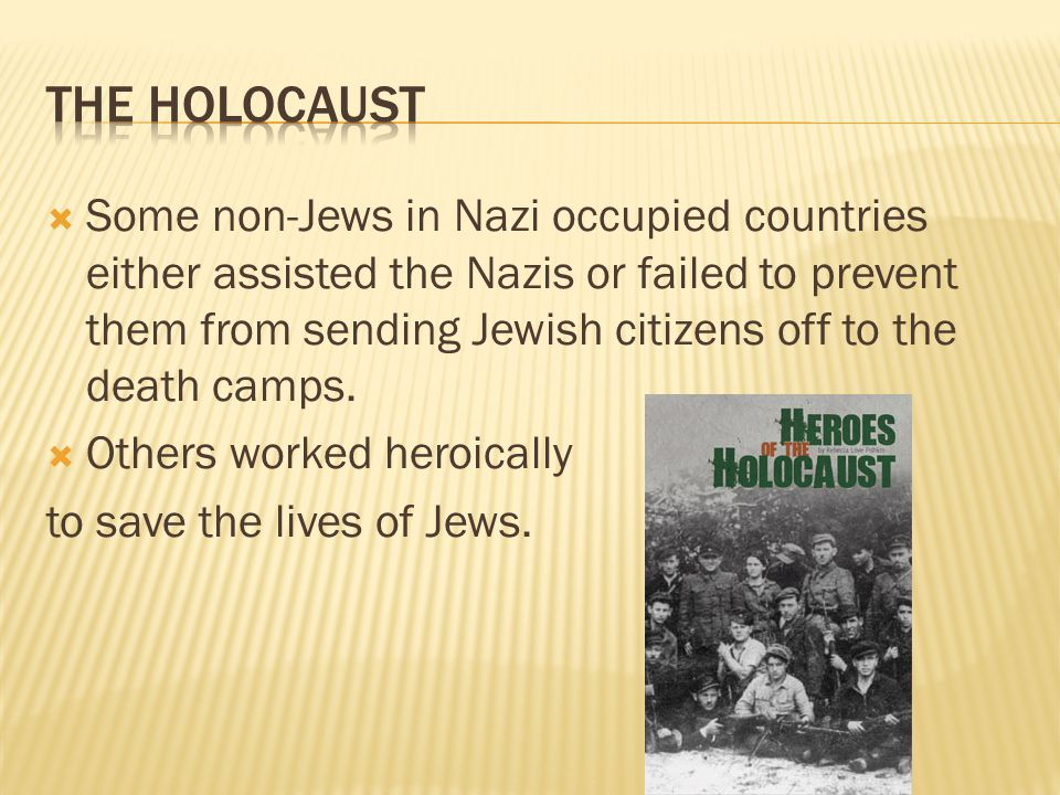  Some non-Jews in Nazi occupied countries either assisted the Nazis or failed to prevent them from sending Jewish citizens off to the death camps.