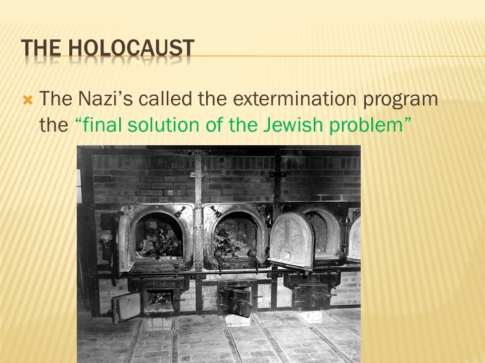  The Nazi's called the extermination program the final solution of the Jewish problem