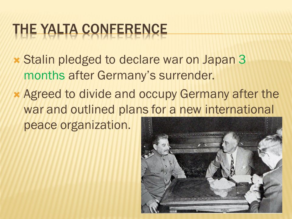 Stalin pledged to declare war on Japan 3 months after Germany's surrender.