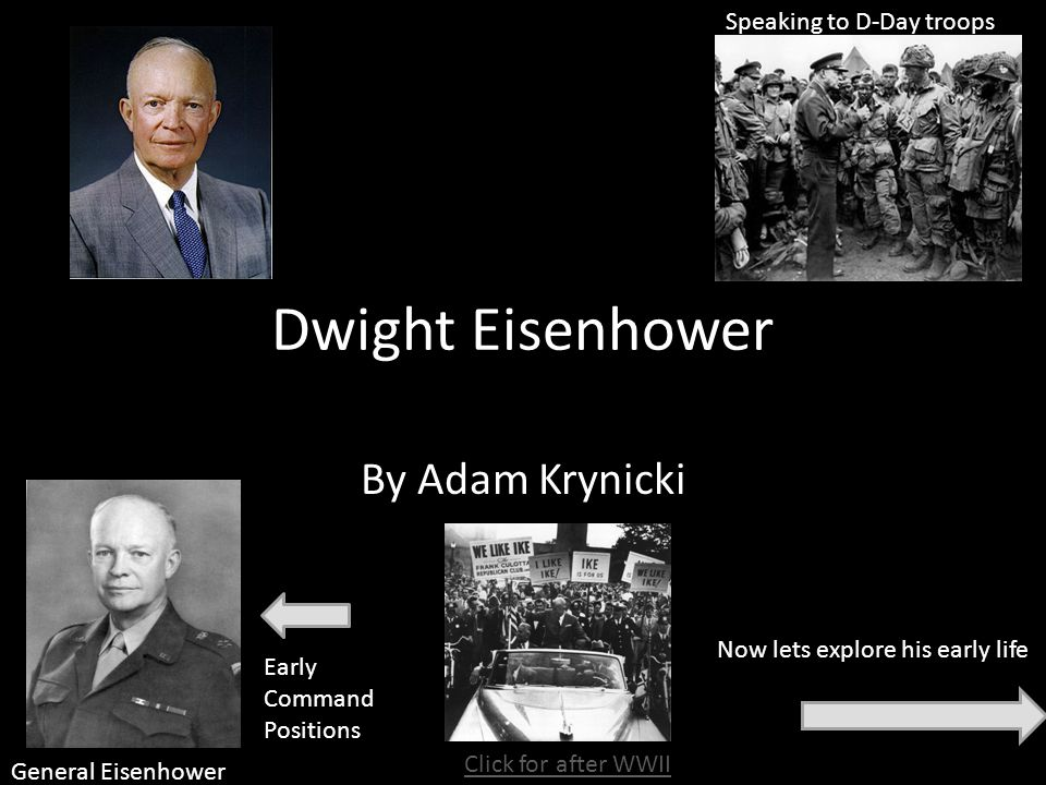 Dwight Eisenhower By Adam Krynicki Now lets explore his early life General Eisenhower Speaking to D-Day troops Early Command Positions Click for after