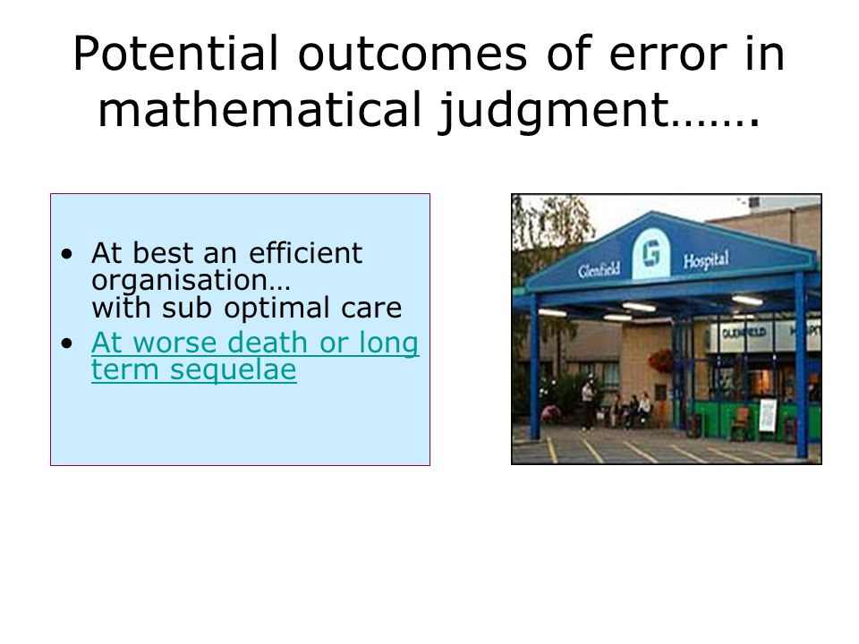 Potential outcomes of error in mathematical judgment…….